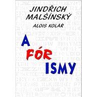A-Fór-Ismy - Jindřich Malšínský, Alois Kolář