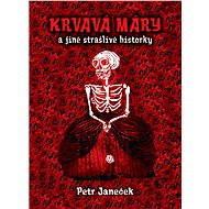 Krvavá Máry a jiné strašlivé historky - Petr Janeček