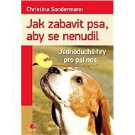 Jak zabavit psa, aby se nenudil - Christina Sondermann