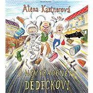 O nevyřáděném dědečkovi - Alena Kastnerová