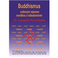 Buddhismus světovým názorem, morálkou a náboženstvím - Elektronická kniha - Leopold Procházka