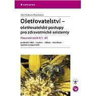 Ošetřovatelství - ošetřovatelské postupy pro zdravotnické asistenty - Jitka Hůsková, Petra Kašná