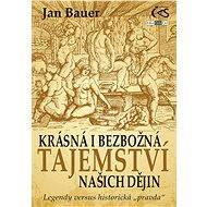 Krásná i bezbožná tajemství našich dějin - Jan Bauer