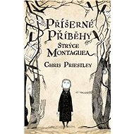 Příšerné příběhy strýce Montaguea - Chris Priestley