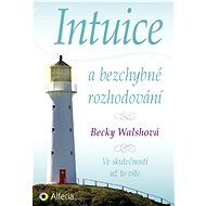 Intuice a bezchybné rozhodování - Becky Walshová