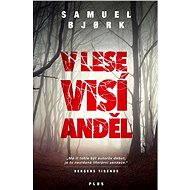 V lese visí anděl [E-kniha] - Samuel Bjork