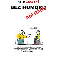 Bez humoru ani ránu - Petr Červený