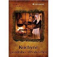 Kuchyně pozdního středověku - Monika Feyfrlíková