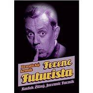 Ferenc Futurista: drastický komik - Jaromír Farník, Radek Žitný