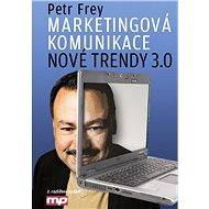 Marketingová komunikace: nové trendy 3.0 - Petr Frey