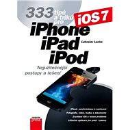 333 tipů a triků pro iPhone, iPad, iPod - Ľuboslav Lacko
