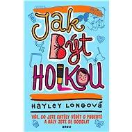 Jak být holkou - Hayley Longová - Vše, co jse chtěly vědět o puberně a bály jste se googlit. Chytrá