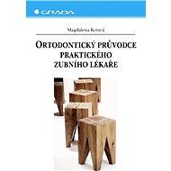 Ortodontický průvodce praktického zubního lékaře - Magdalena Koťová