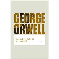 Na dně v Paříži a Londýně - George Orwell