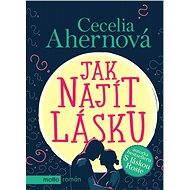 Jak najít lásku - Cecelia Ahernová