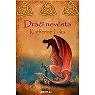 Dračí nevěsta - Elektronická kniha - Katherine Luka