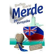 Merde po evropsku - vzal na mušku svého britského ostrovtipu opravdu velké zvíře – byrokratický aparát Evropské unie - autor Stephen Clarke