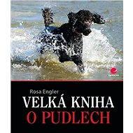 Velká kniha o pudlech - Rosa Engler