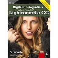 Digitální fotografie v Adobe Photoshop Lightroom 6 a CC - Scott Kelby