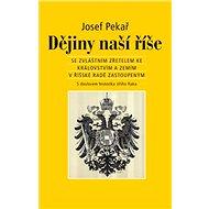 Dějiny naší říše - Josef Pekař