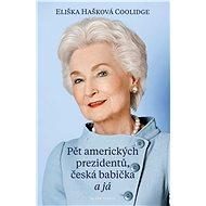 Pět amerických prezidentů, česká babička a já - Eliška Hašková-Coolidge