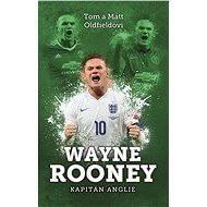 Wayne Rooney: kapitán Anglie - Tom Oldfield, Matt Oldfield