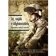 Já, voják v Afghánistánu - Pavel Stehlík