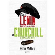Když Lenin přišel o mozek a Churchill obětoval ovci - Giles Milton