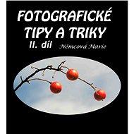Fotografické tipy a triky - II. díl - Marie Němcová