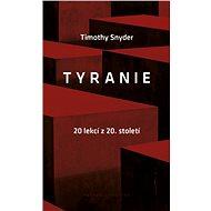 Tyranie: 20 lekcí z 20. století - Elektronická kniha - Timothy Snyder - Dvacet lekcí z evropských dějin 20. století předního intelektuála současnosti - 110 stran