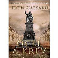 Trůn Caesarů: Ocel a krev - Harry Sidebottom