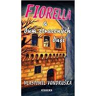 Fiorella a dům ztracených duší - Vlastimil Vondruška