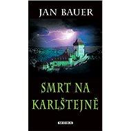 Smrt na Karlštejně - Jan Bauer