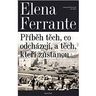 Geniální přítelkyně 3 - Příběh těch, co odcházejí, a těch, kteří zůstanou (PŘEDPRODEJ) - Elena Ferrante