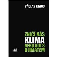 Zničí nás klima, nebo boj s klimatem? - Václav Klaus