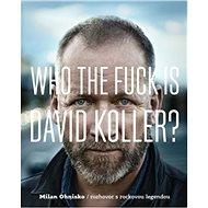 Who The Fuck Is David Koller? - Milan Ohnisko