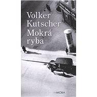 Mokrá ryba (PŘEDPRODEJ) - Volker Kutscher