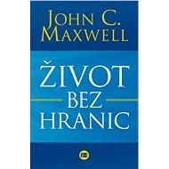 Život bez hranic - John C. Maxwell