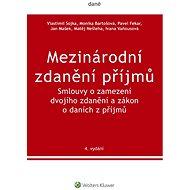 Mezinárodní zdanění příjmů. Smlouvy o zamezení dvojího zdanění a zákon o daních z příjmů. 4. vydání - Vlastimil Sojka