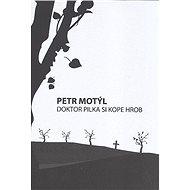 Doktor Pilka si kope hrob - Petr Motýl