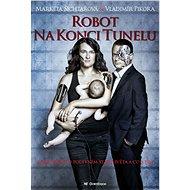 Robot na konci tunelu: Zpráva o podivném stavu světa a co s tím - Vladimír Pikora, Markéta Šichtařová