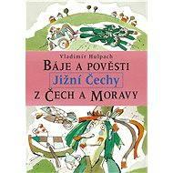 Báje a pověsti z Čech a Moravy - Jižní Čechy - Vladimír Hulpach