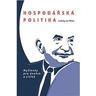 Hospodářská politika: Myšlenky pro dnešek a zítřek - Ludwig von Mises