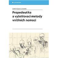 Propedeutika a vyšetřovací metody vnitřních nemocí - Jindřich Špinar, kolektiv a