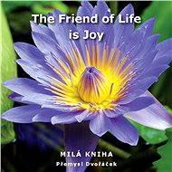 The Friend of Life is Joy - Přemysl Dvořáček