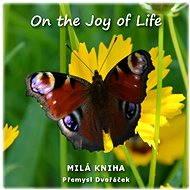 On the Joy of Life - Přemysl Dvořáček