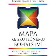Mapa ke skutečnému bohatství - Roger James Hamilton