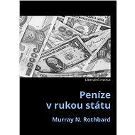 Peníze v rukou státu - Elektronická kniha - Murray N. Rothbard