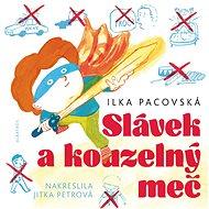 Slávek a kouzelný meč - Ilka Pacovská