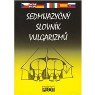 Sedmijazyčný slovník vulgarismů - kolektiv autorů